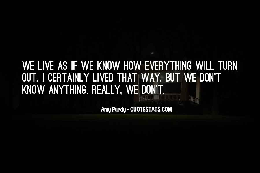 I Don Know Everything Quotes #263919