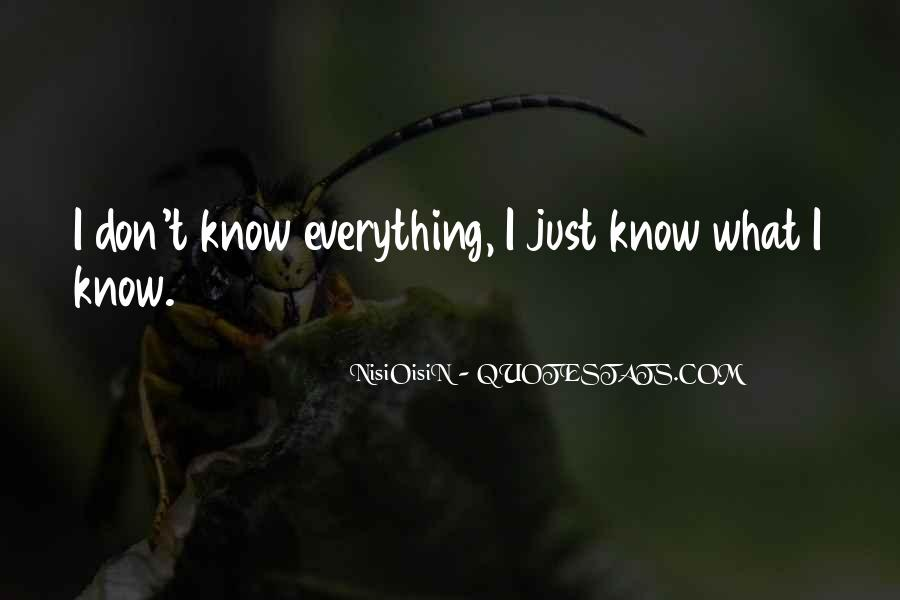 I Don Know Everything Quotes #302947