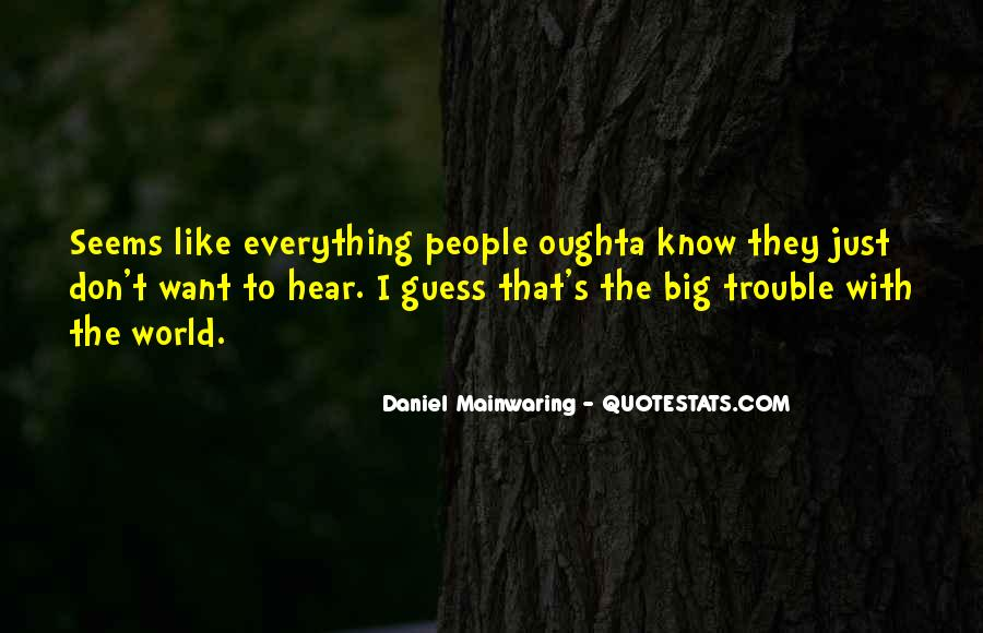 I Don Know Everything Quotes #338584