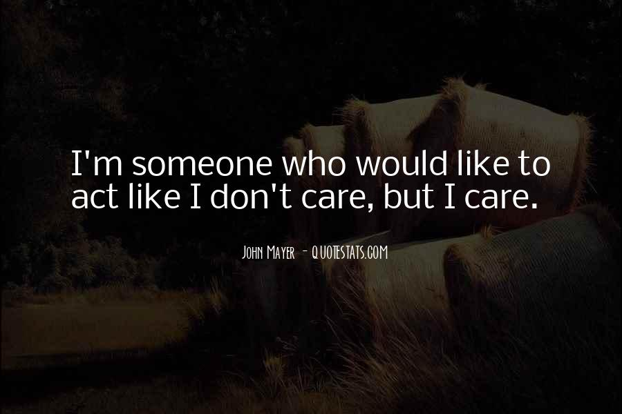 I Don't Care Who Dont Like Me Quotes #1048463