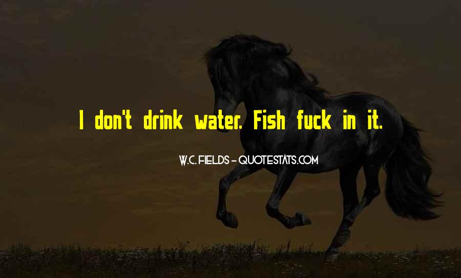 I Don't Drink Water Quotes #1540334
