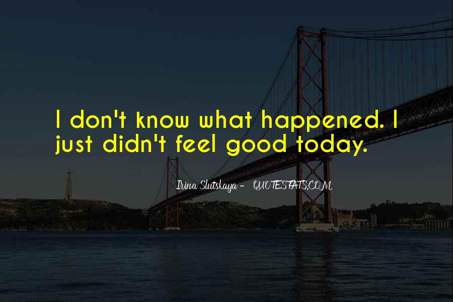 I Don't Feel Good Today Quotes #1559919