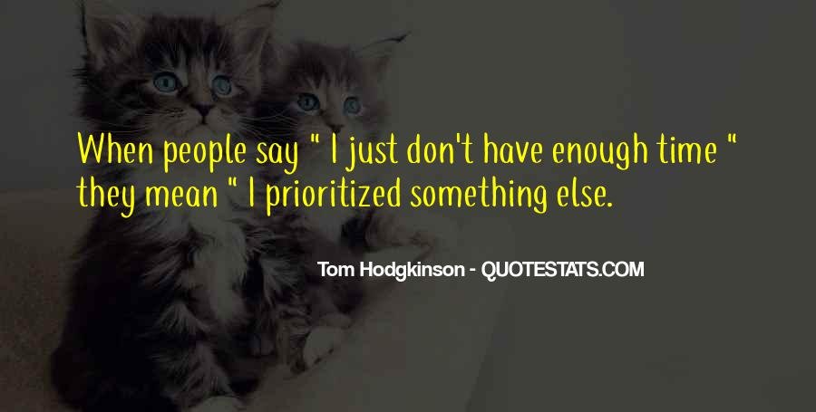I Don't Have Enough Time Quotes #1368502