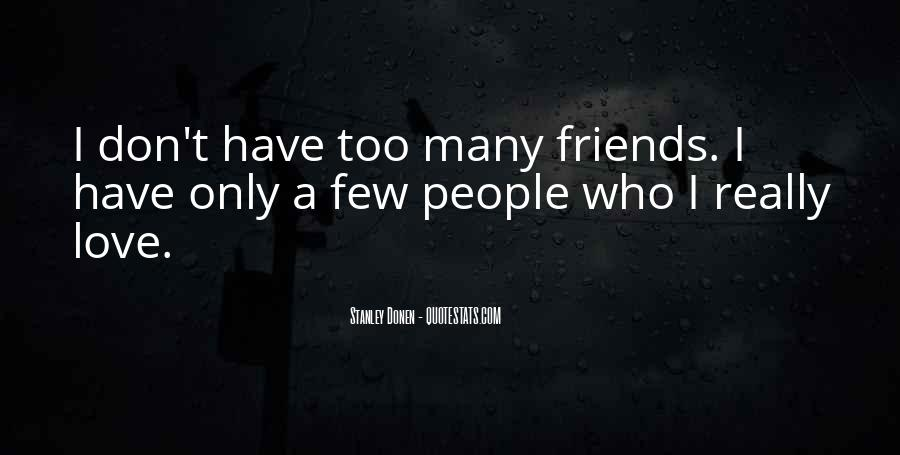 I Don't Have Many Friends Quotes #1082997