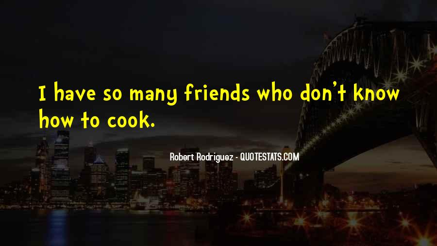 I Don't Have Many Friends Quotes #1623222