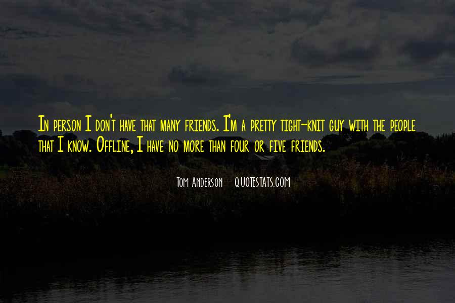 I Don't Have Many Friends Quotes #416214