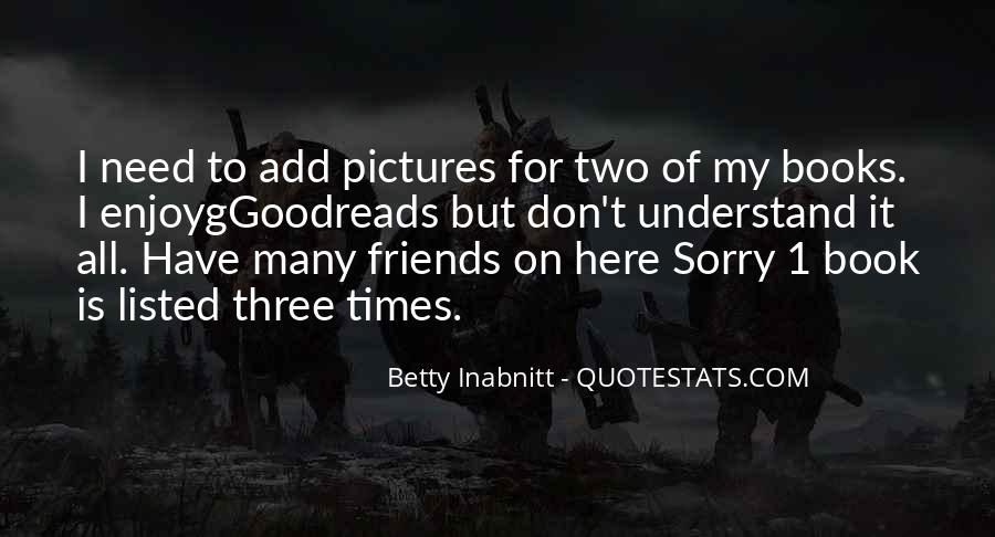 I Don't Have Many Friends Quotes #832097