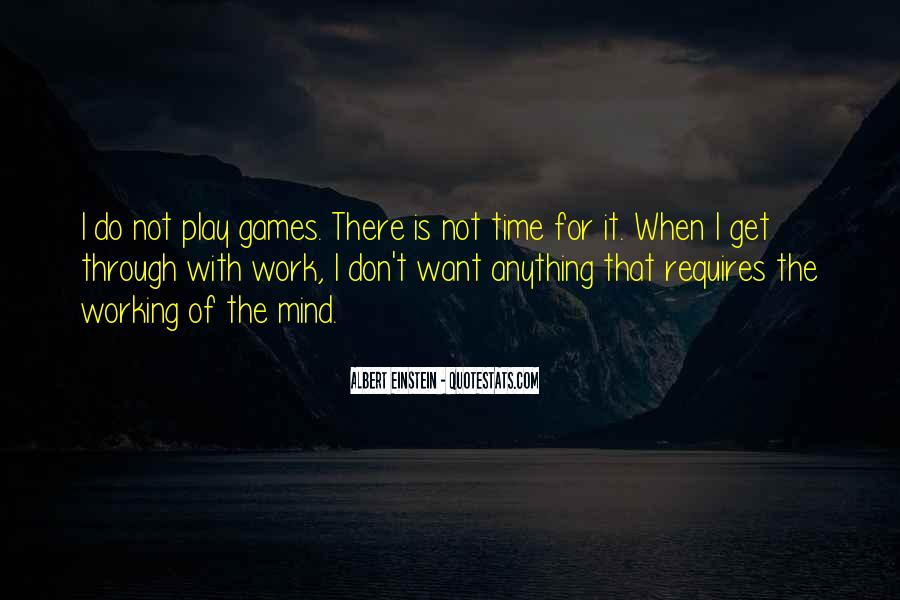 I Don't Have Time To Play Games Quotes #1037480