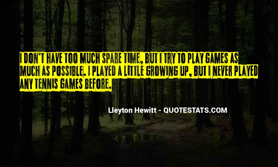 I Don't Have Time To Play Games Quotes #1552354