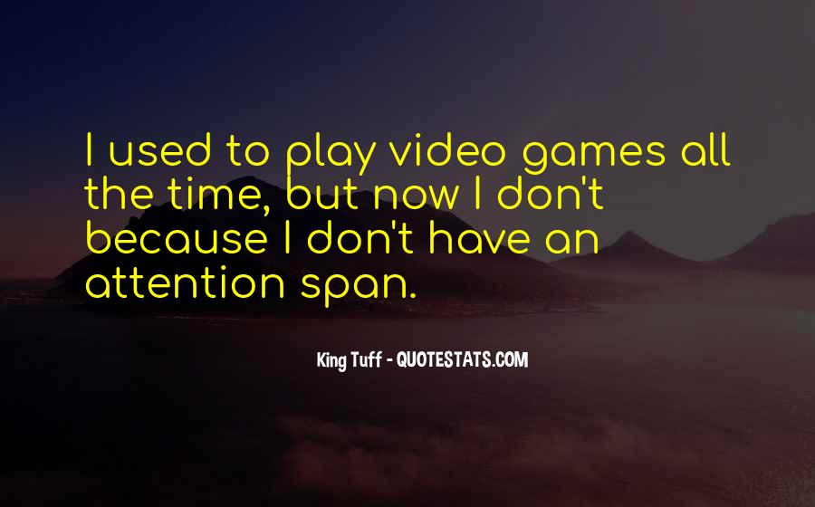 I Don't Have Time To Play Games Quotes #1852258