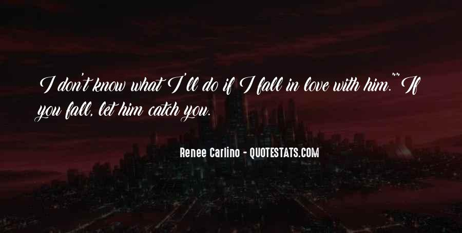 I Don't Know If I Love You Quotes #1055661
