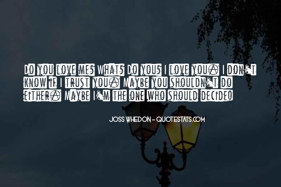 I Don't Know If I Love You Quotes #1177955