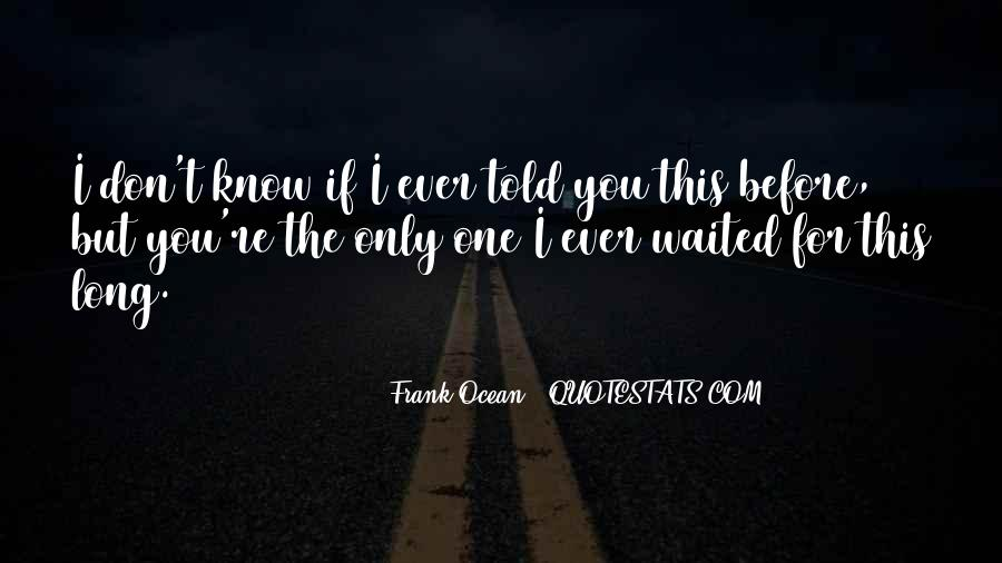 I Don't Know If I Love You Quotes #1185437