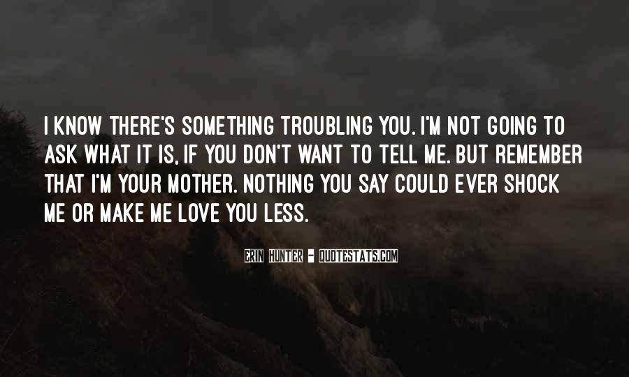 I Don't Know If You Love Me Quotes #1159306