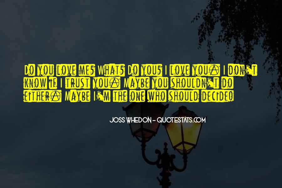 I Don't Know If You Love Me Quotes #1177955