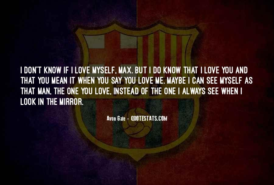 I Don't Know If You Love Me Quotes #1548492