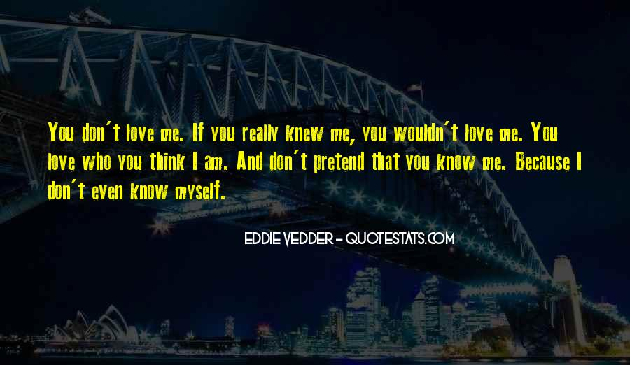 I Don't Know If You Love Me Quotes #285467
