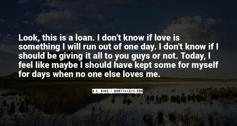 I Don't Know If You Love Me Quotes #829924