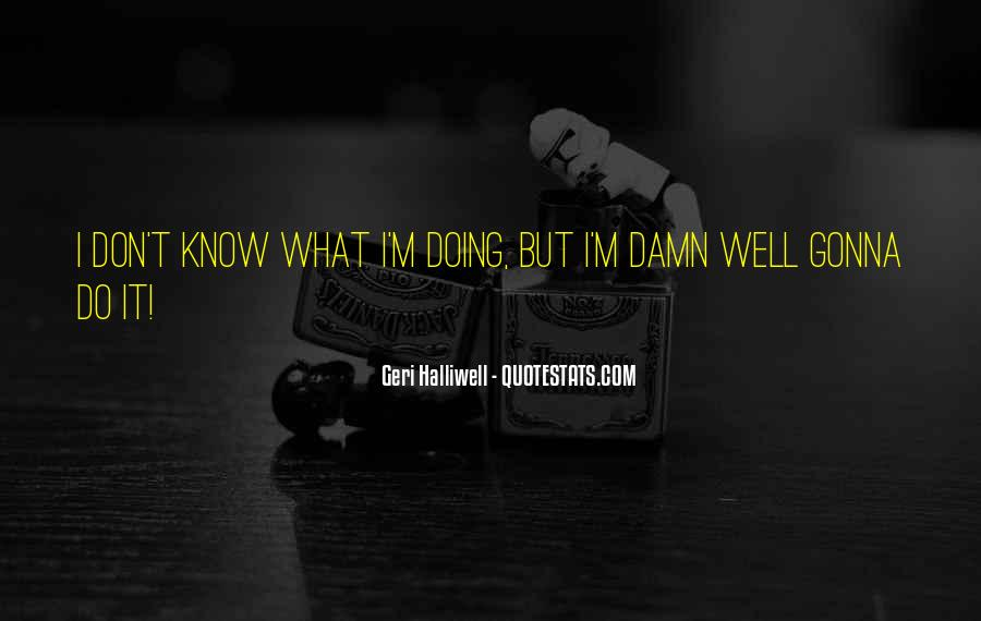 I Don't Know What I'm Doing Quotes #201524