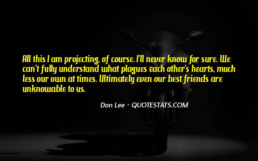 I Don't Know What We Are Quotes #1559049