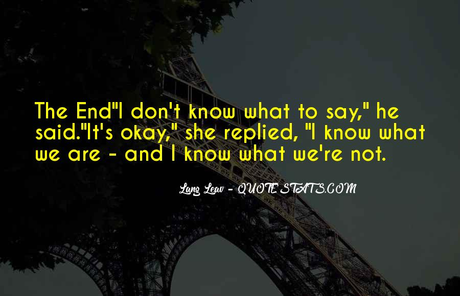 I Don't Know What We Are Quotes #23019