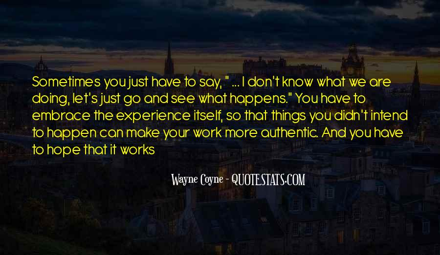 I Don't Know What We Are Quotes #614883