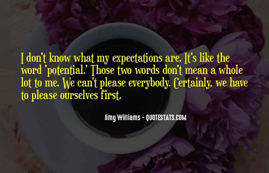 I Don't Know What We Are Quotes #890357