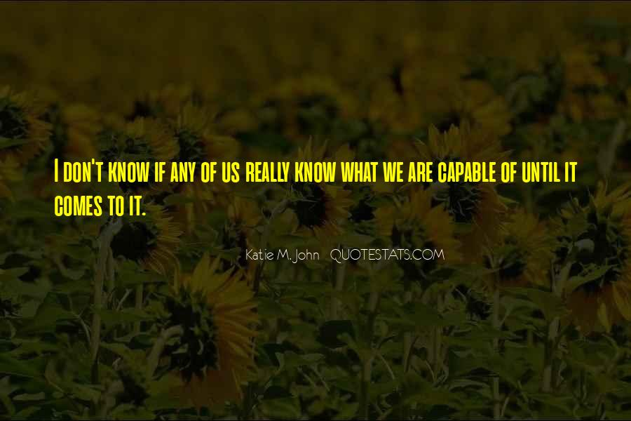 I Don't Know What We Are Quotes #894217