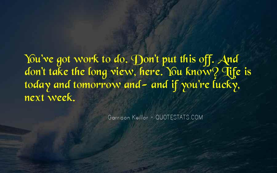 I Don't Want To Go To Work Tomorrow Quotes #305334