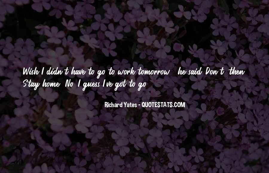 I Don't Want To Go To Work Tomorrow Quotes #765277