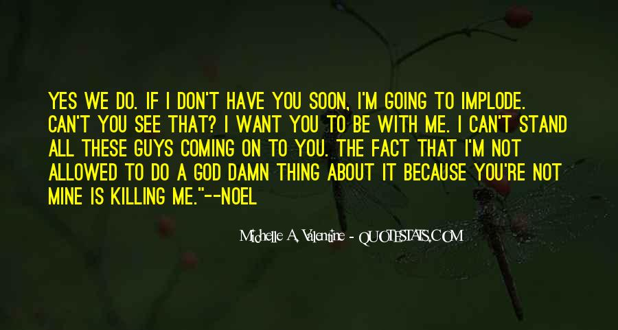 I Don't Want To See You Quotes #1310991