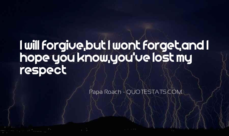 I Forgive You But Quotes #1023187