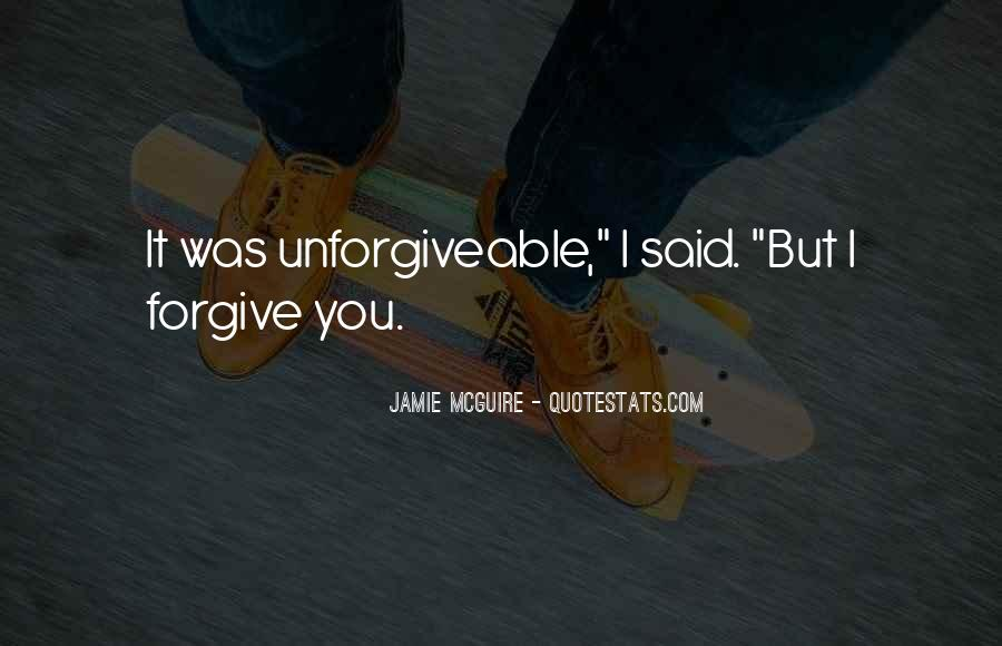 I Forgive You But Quotes #510867