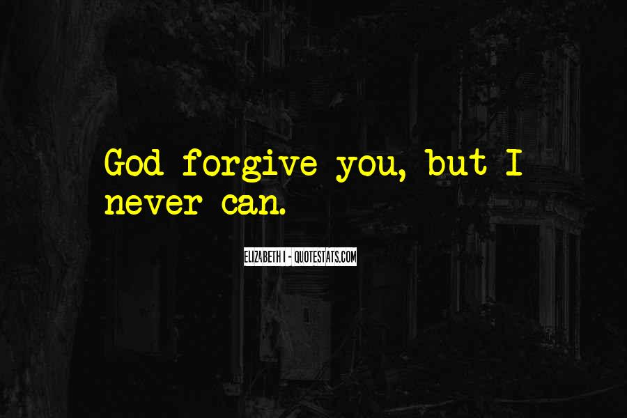 I Forgive You But Quotes #973938