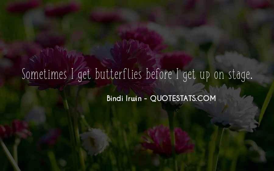 I Get Butterflies Quotes #1468385