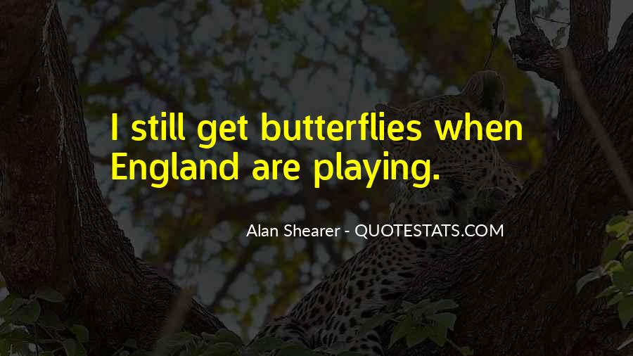I Get Butterflies Quotes #1610744