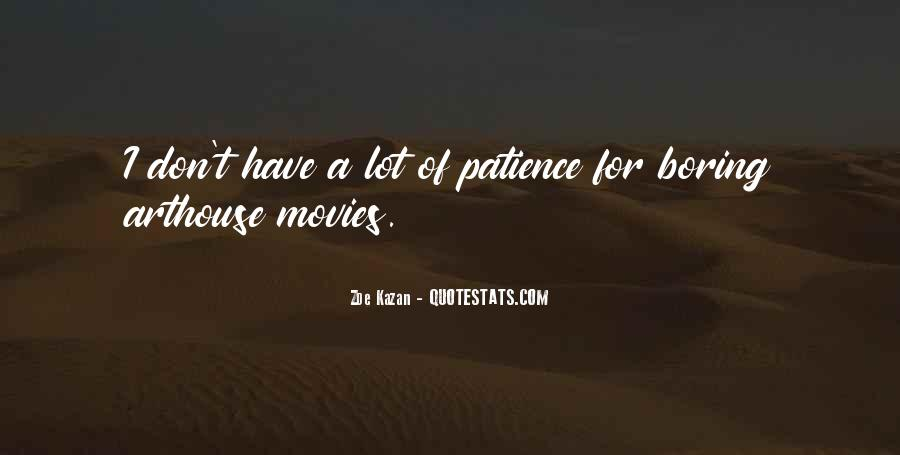 I Have A Lot Of Patience Quotes #248324