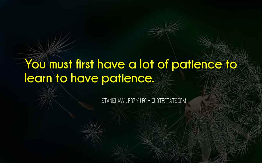 I Have A Lot Of Patience Quotes #499459