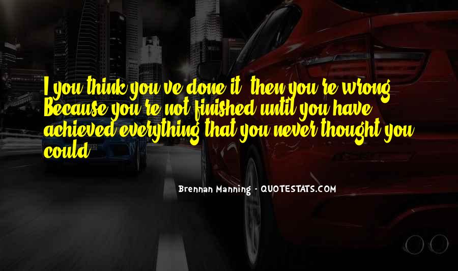 I Have Done Everything Quotes #466283