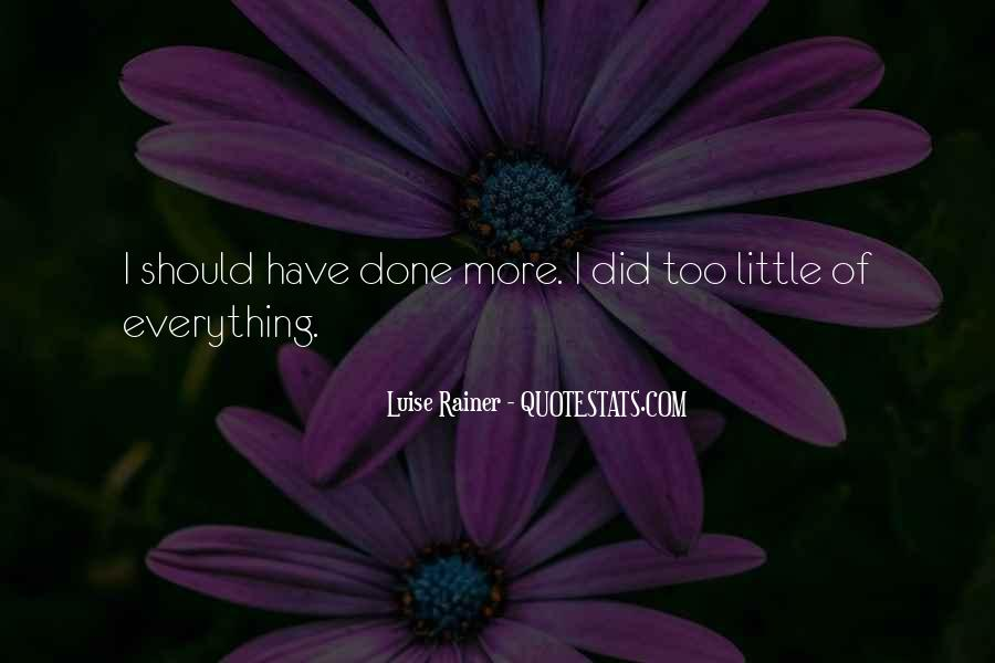 I Have Done Everything Quotes #509620