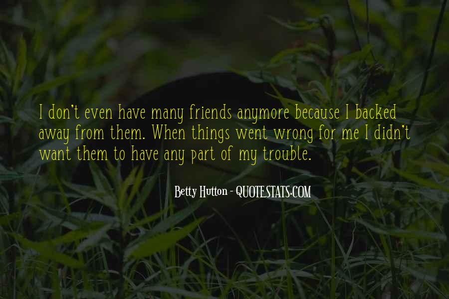 I Have No Friends Anymore Quotes #1146591