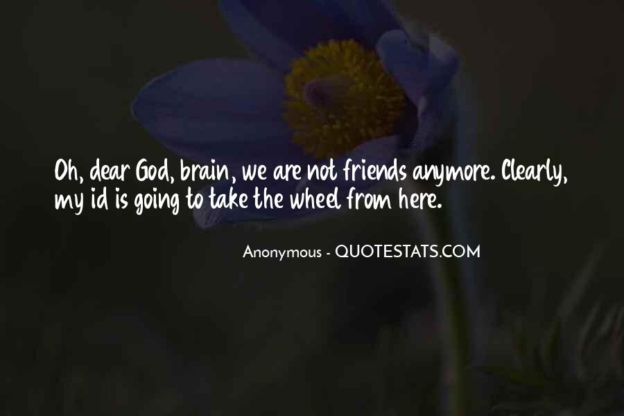 I Have No Friends Anymore Quotes #1464686