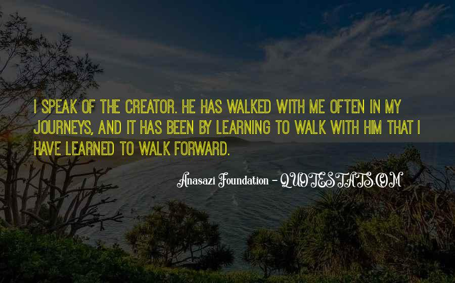I Have Walked Quotes #853016