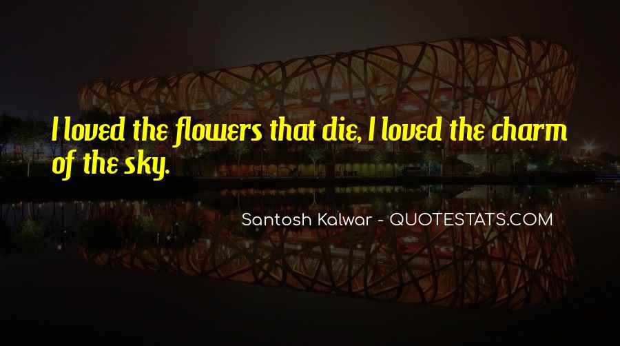 I Just Love Flowers Quotes #44617