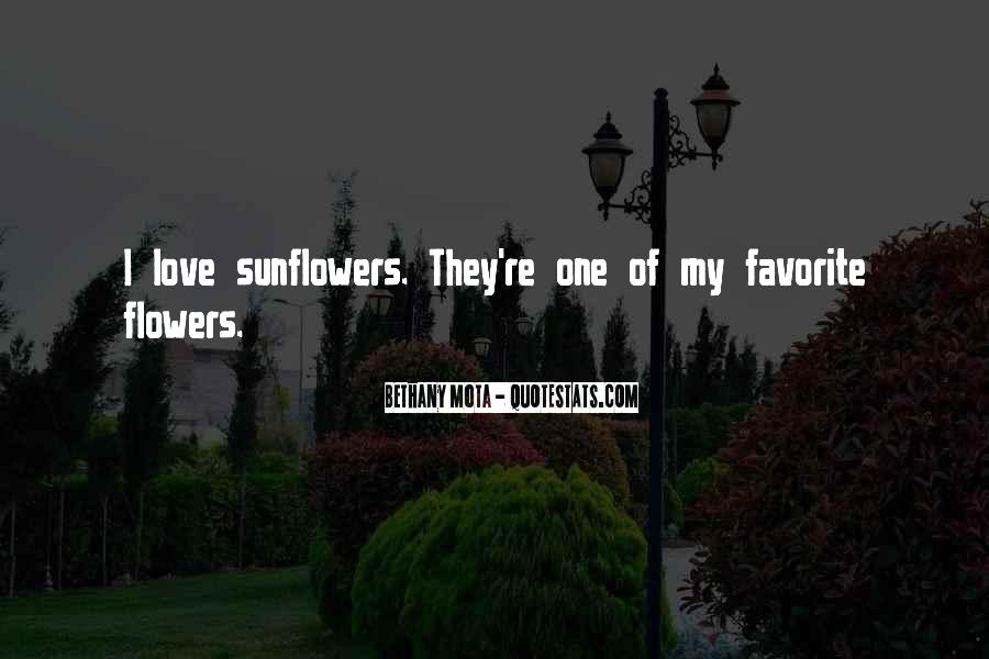 I Just Love Flowers Quotes #9008