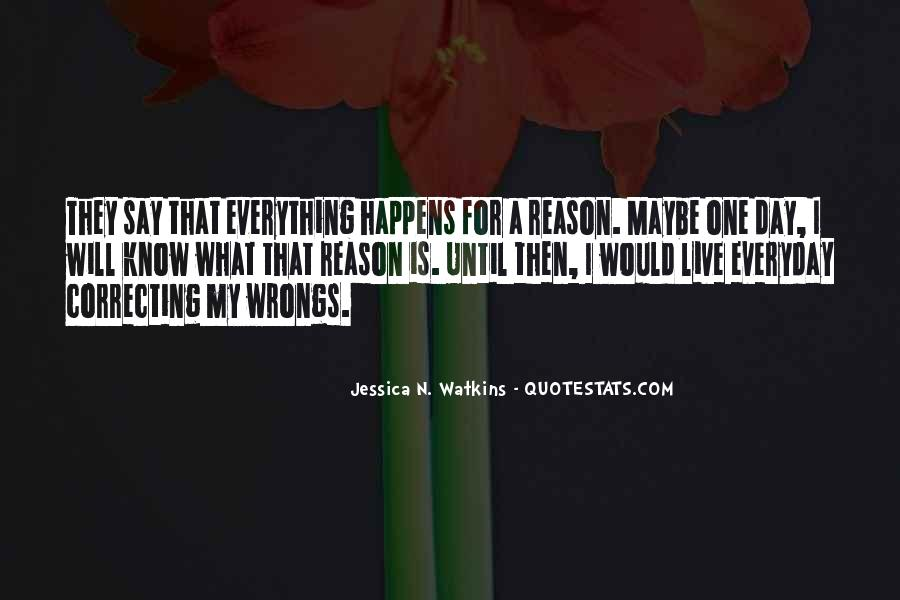I Know Everything Happens For A Reason Quotes #1343967