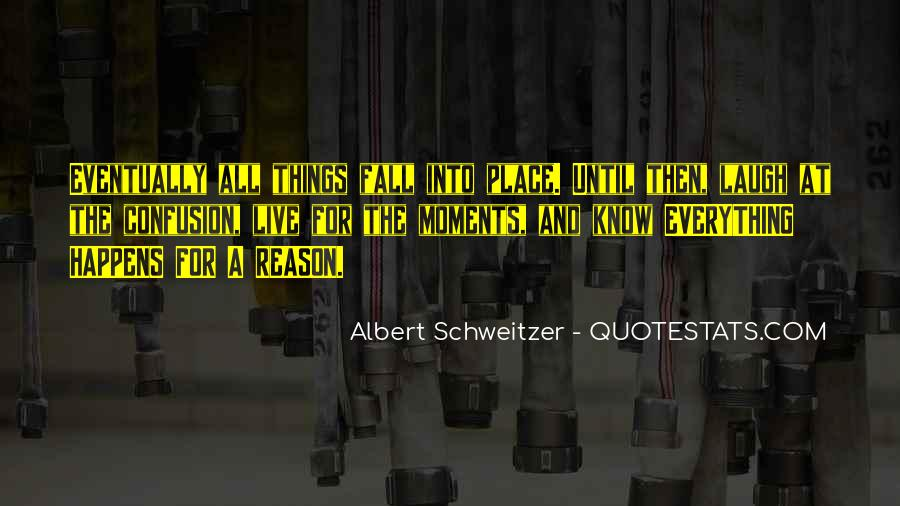 I Know Everything Happens For A Reason Quotes #1420464