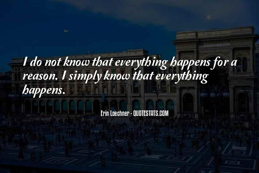I Know Everything Happens For A Reason Quotes #1503551