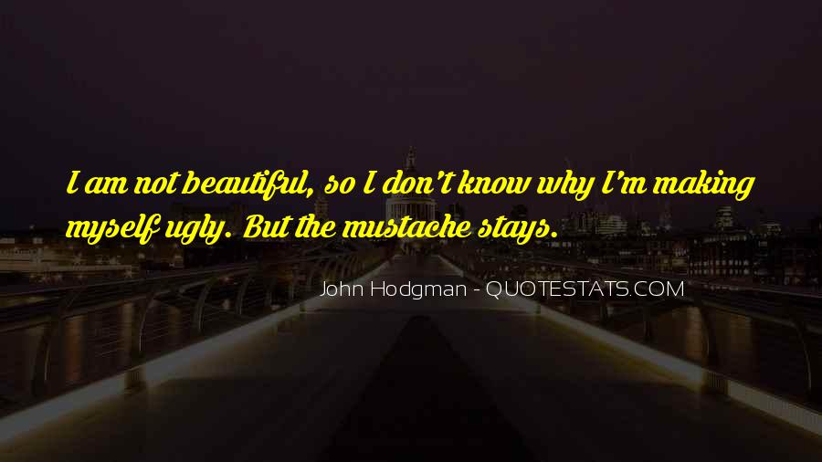 I Know I Am Ugly Quotes #1617337