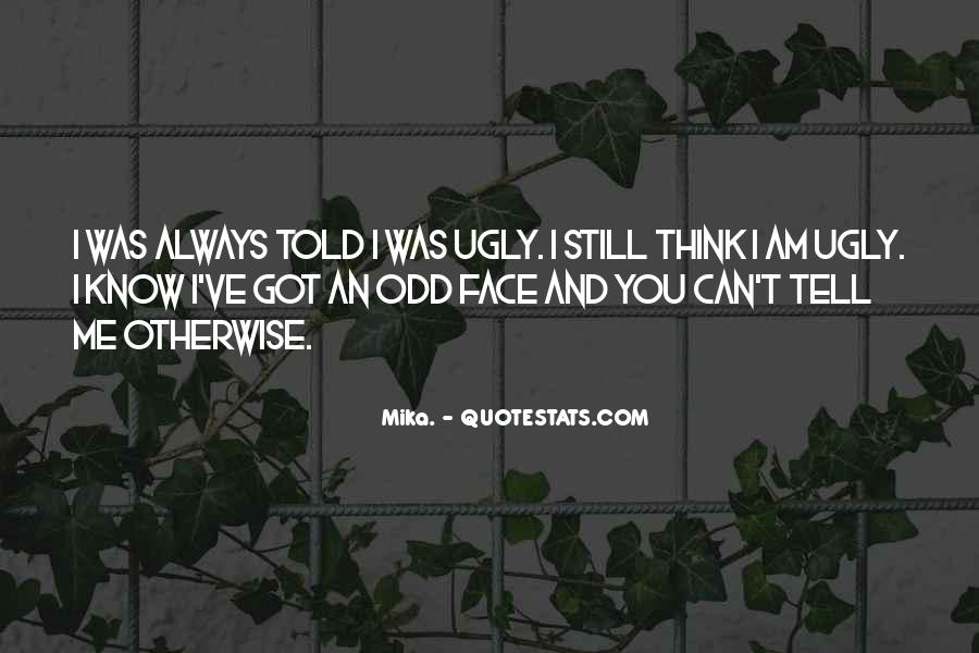 I Know I Am Ugly Quotes #410900